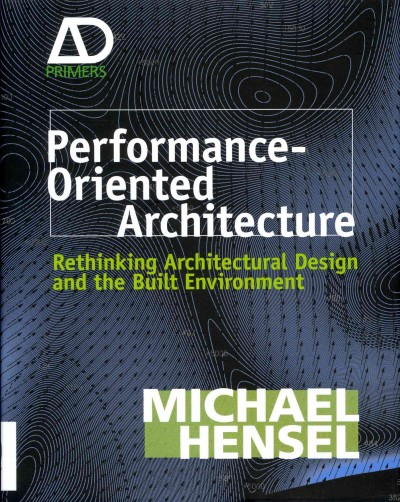Performance-oriented architecture : : rethinking architectural design and the built environment