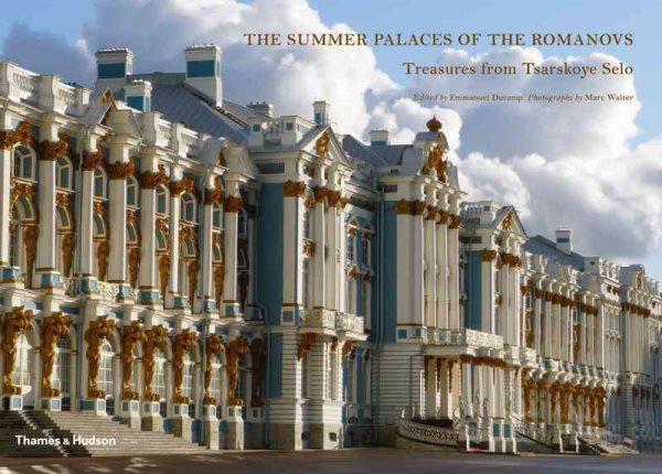 The summer palaces of the Romanovs : : treasures from Tsarskoye Selo