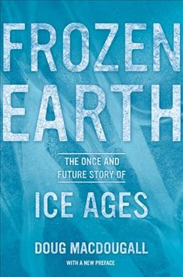 Frozen earth : the once and future story of ice ages /