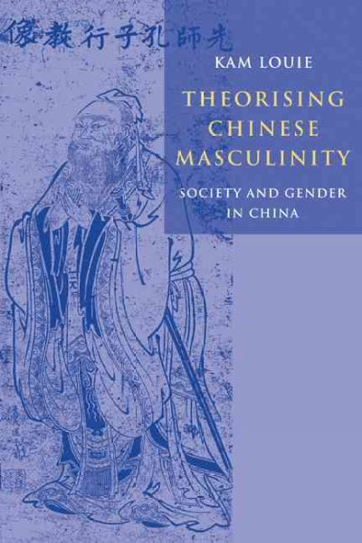 Theorising Chinese masculinity : society and gender in China /