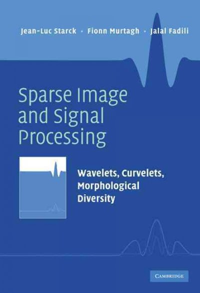 Sparse image and signal processing : wavelets, curvelets, morphological diversity /