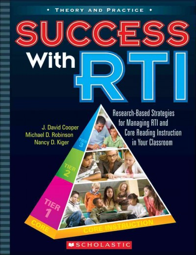 Success with RTI : research-based strategies for managing RTI and core reading instruction in your classroom /