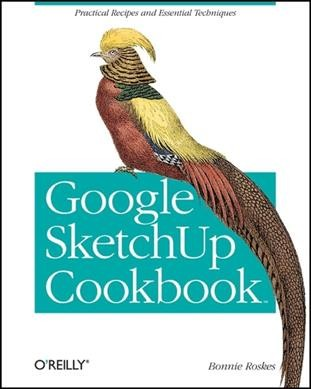 Google SketchUp cookbook : practical recipes and essential techniques /