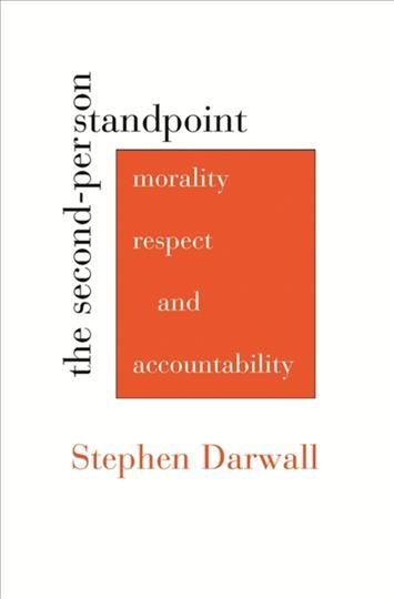 The second-person standpoint : morality, respect, and accountability /