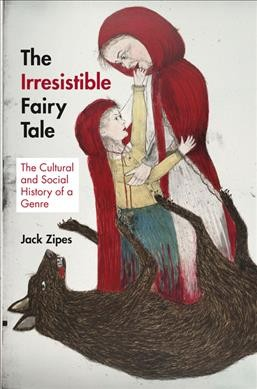 The irresistible fairy tale : the cultural and social history of a genre /