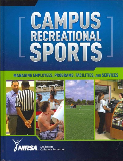 Campus recreational sports : managing employees, programs, facilities, and services /