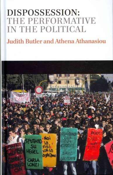 Dispossession : the performative in the political : conversations with Athena Athanasiou