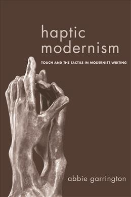 Haptic modernism : touch and the tactile in modernist writing