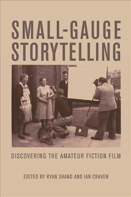 Small-gauge storytelling : : discovering the amateur fiction film