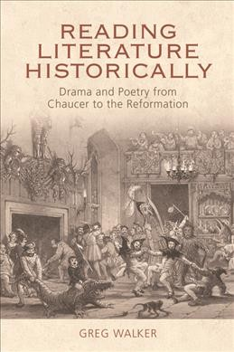 Reading literature historically : drama and poetry from Chaucer to the Reformation