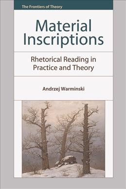 Material inscriptions : rhetorical reading in practice and theory