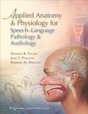 Applied anatomy & physiology for speech-language pathology & audiology /