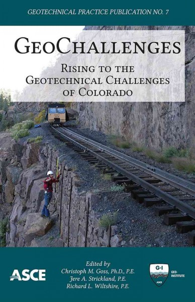 GeoChallenges : : rising to the geotechnical challenges of Colorado : proceedings of the 2012 Biennial Geotechnical Seminar- November 9- 2012- Denver- Colorado