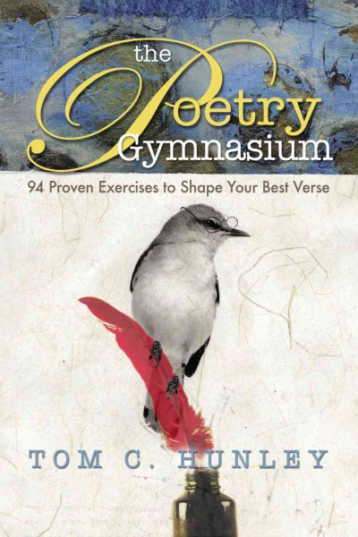 The poetry gymnasium : 94 proven exercises to shape your best verse /