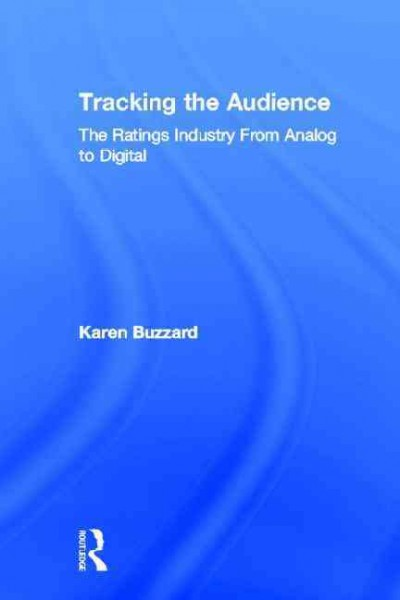 Tracking the audience : : the ratings industry from analog to digital