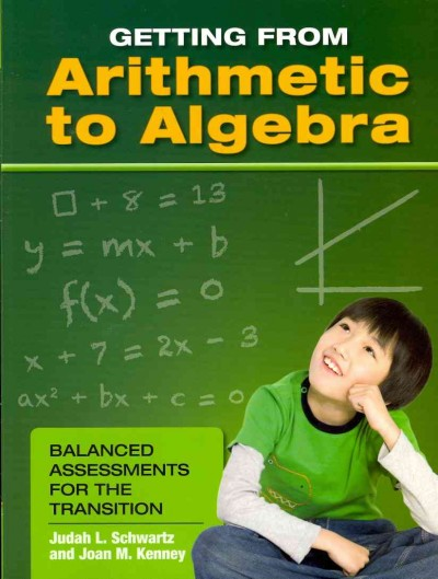 Getting from arithmetic to algebra : balanced assessments for the transition /