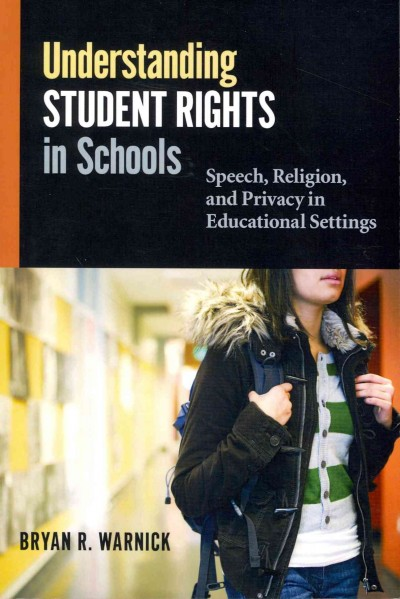 Understanding student rights in schools : speech, religion, and privacy in educational settings /