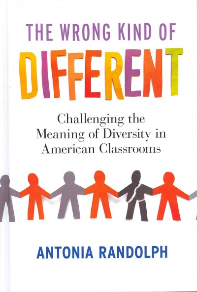 The wrong kind of different : challenging the meaning of diversity in American classrooms