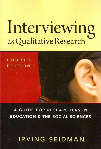Interviewing as qualitative research : a guide for researchers in education and the social sciences