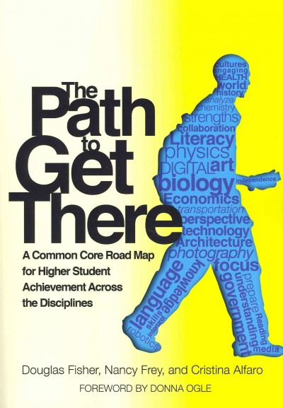 The path to get there : a common core road map for higher student achievement across the disciplines /