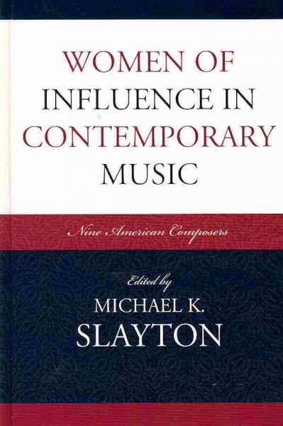Women of influence in contemporary music : nine American composers /