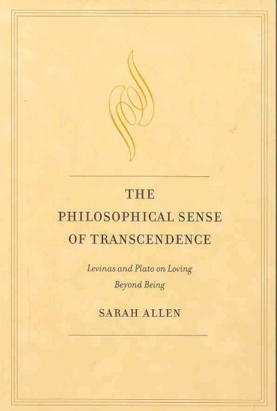 The philosophical sense of transcendence : Levinas and Plato on loving beyond being