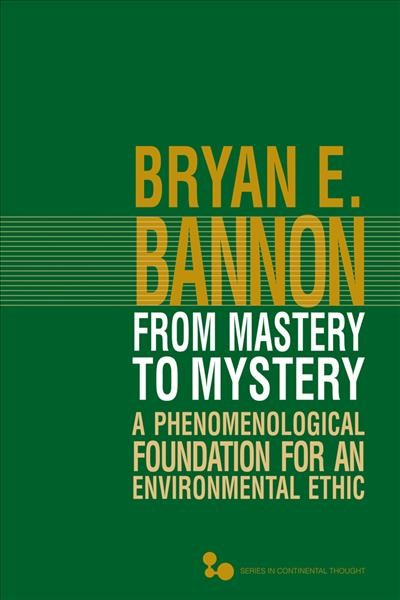 From mastery to mystery : a phenomenological foundation for an environmental ethic