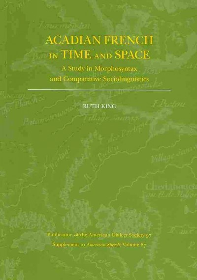 Acadian French in time and space : a study in morphosyntax and comparative sociolinguistics