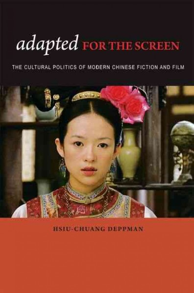 Adapted for the screen : the cultural politics of modern Chinese fiction and film /