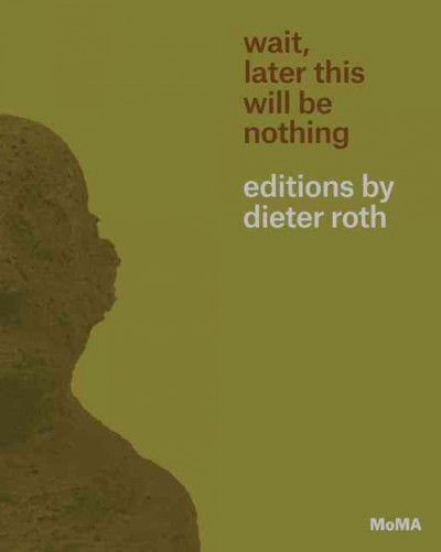Wait- later this will be nothing : : editions by Dieter Roth