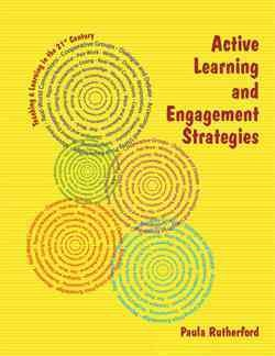 Active learning and engagement strategies : teaching & learning in the 21st century /