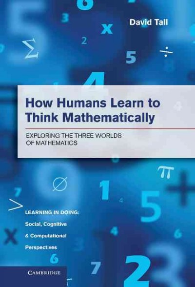 How humans learn to think mathematically : exploring the three worlds of mathematics
