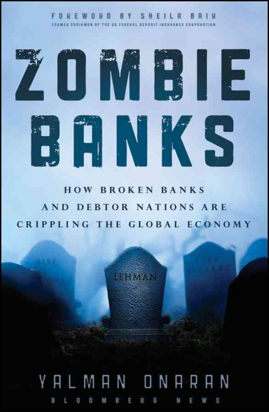 Zombie banks : how broken banks and debtor nations are crippling the global economy