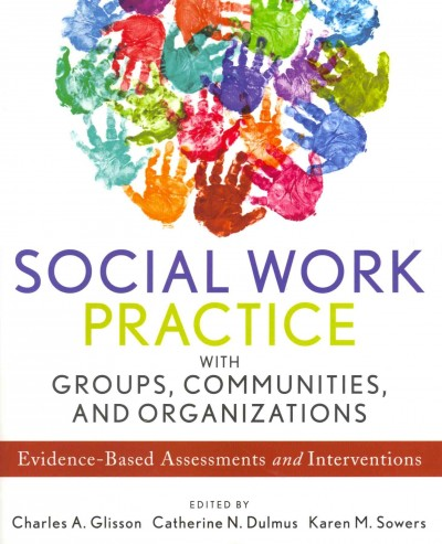 Social work practice with groups, communities, and organizations : evidence-based assessments and interventions