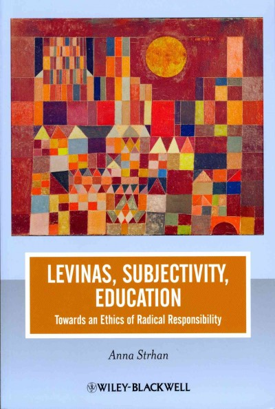 Levinas, subjectivity, education : towards an ethics of radical responsibility