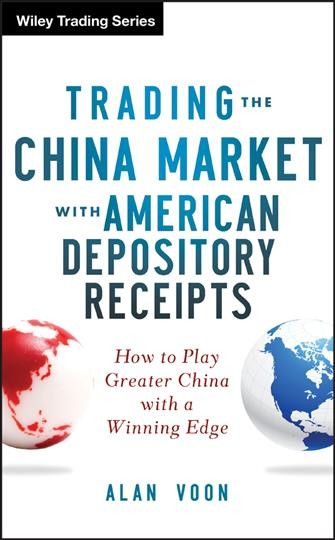 Trading the China market with American depository receipts : : how to play greater China with a winning edge