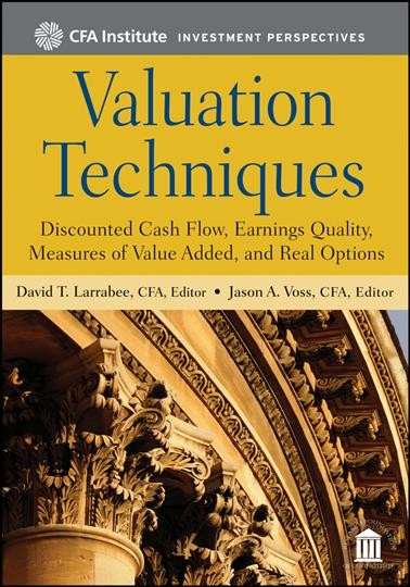 Valuation techniques : discounted cash flow, earnings quality, measures of value added, and real options