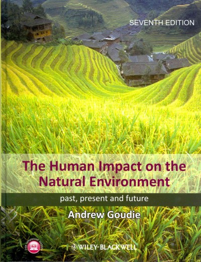 The human impact on the natural environment : past, present and future /