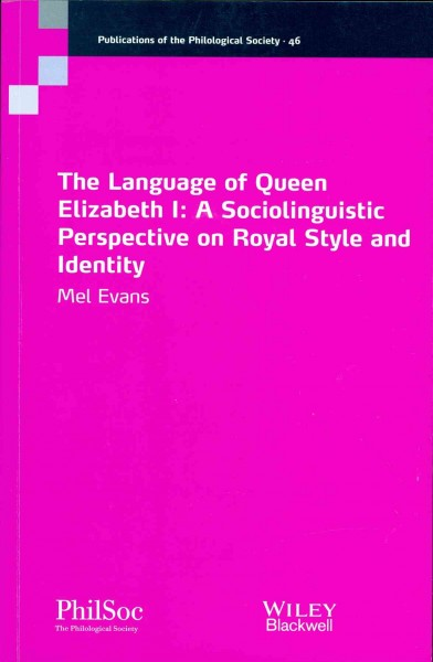 The language of Queen Elizabeth I : a sociolinguistic perspective on royal style and identity