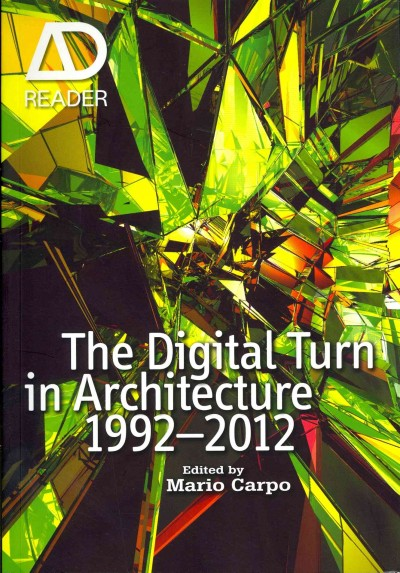 The digital turn in architecture 1992-2012 /