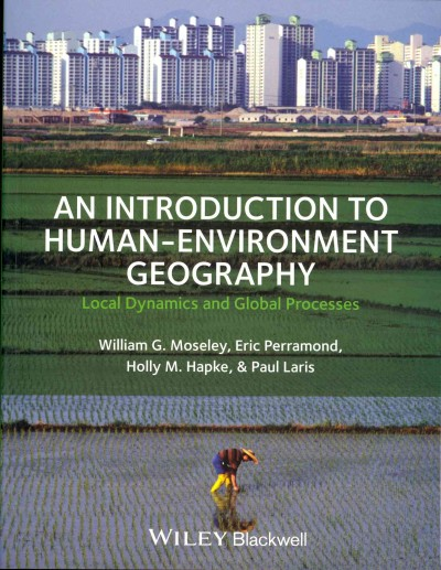 An introduction to human-environment geography : : local dynamics and global processes