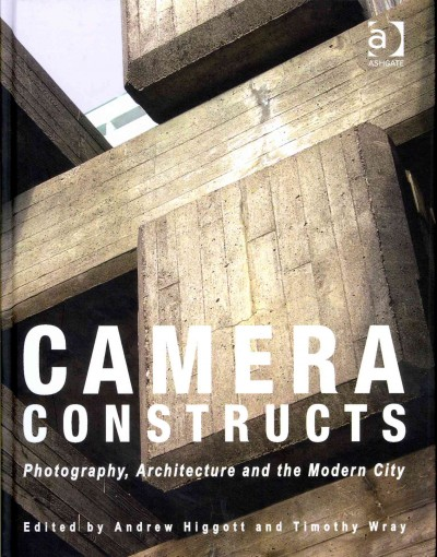 Camera constructs : : photography- architecture and the modern city