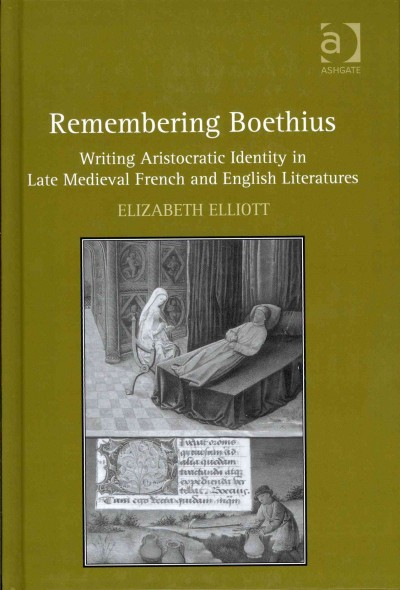 Remembering Boethius : writing aristocratic identity in late medieval French and English literatures