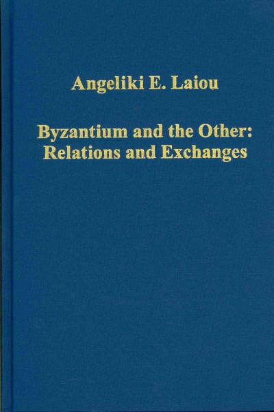 Byzantium and the other : relations and exchanges