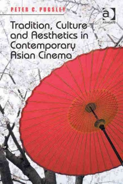 Tradition, culture and aesthetics in contemporary Asian cinema /