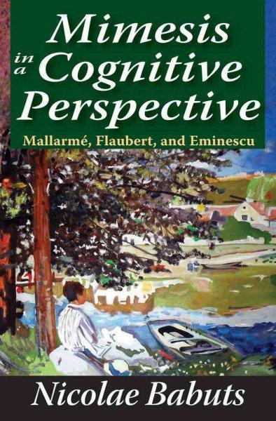 Mimesis in a cognitive perspective : Mallarme, Flaubert, and Eminescu