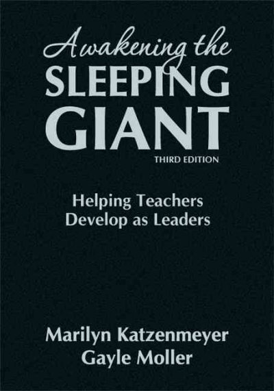 Awakening the sleeping giant : helping teachers develop as leaders /