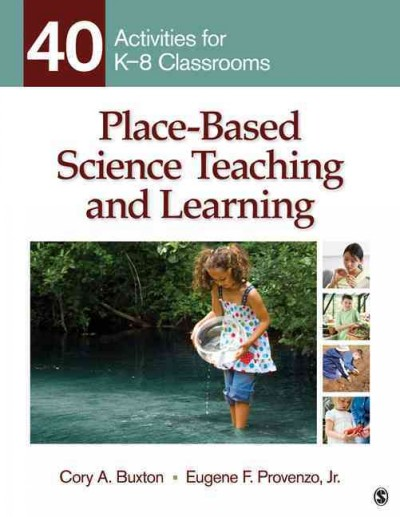 Place-based science teaching and learning : 40 activities for K-8 classrooms /