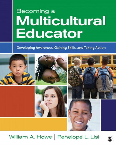 Becoming a multicultural educator :  developing awareness, gaining skills, and taking action