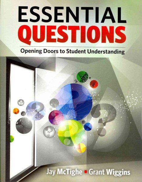 Essential questions : opening doors to student understanding /